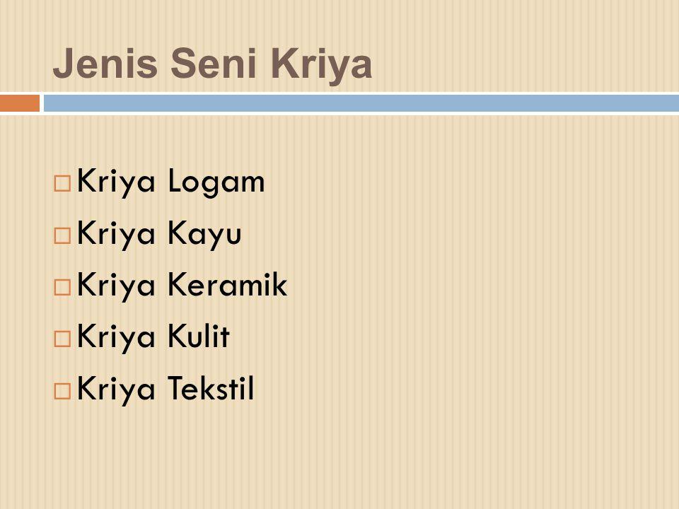 Jenis Seni Kriya Kriya Logam Kriya Kayu Kriya Keramik Kriya Kulit