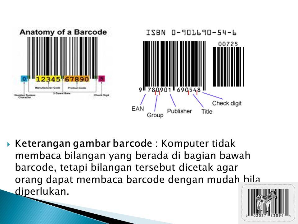 Keterangan gambar barcode : Komputer tidak membaca bilangan yang berada di bagian bawah barcode, tetapi bilangan tersebut dicetak agar orang dapat membaca barcode dengan mudah bila diperlukan.