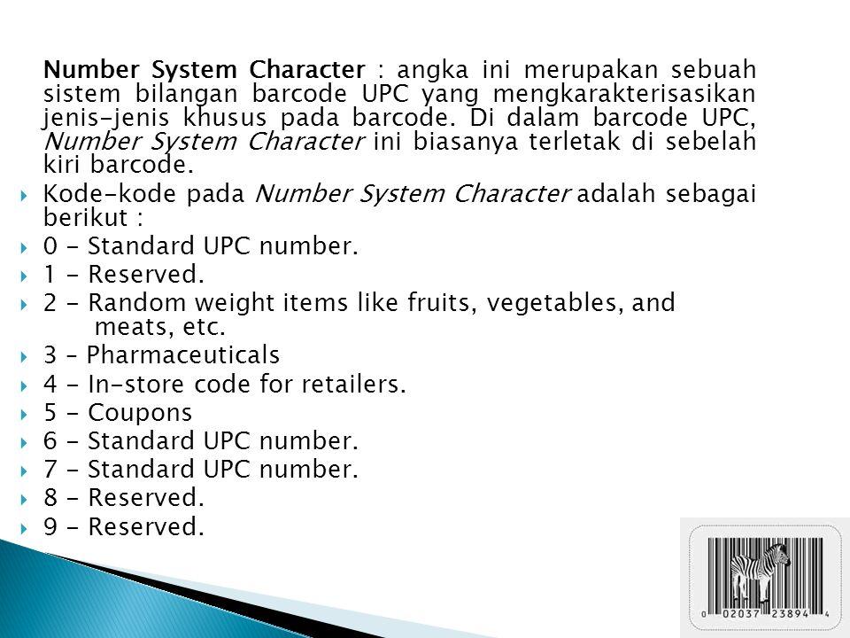 Number System Character : angka ini merupakan sebuah sistem bilangan barcode UPC yang mengkarakterisasikan jenis-jenis khusus pada barcode. Di dalam barcode UPC, Number System Character ini biasanya terletak di sebelah kiri barcode.