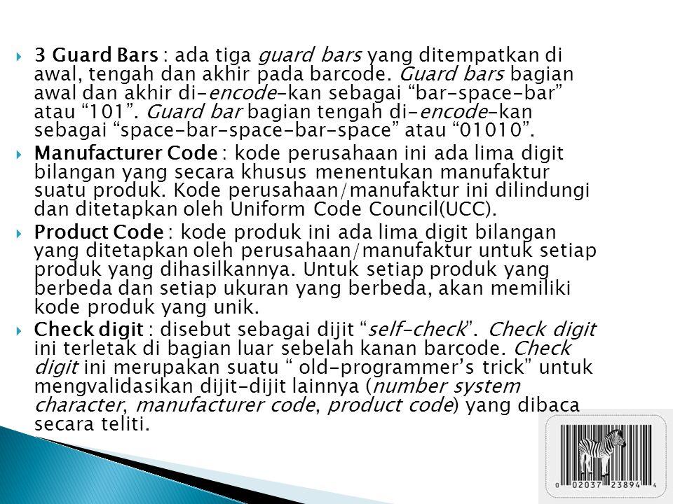 3 Guard Bars : ada tiga guard bars yang ditempatkan di awal, tengah dan akhir pada barcode. Guard bars bagian awal dan akhir di-encode-kan sebagai bar-space-bar atau 101 . Guard bar bagian tengah di-encode-kan sebagai space-bar-space-bar-space atau 01010 .