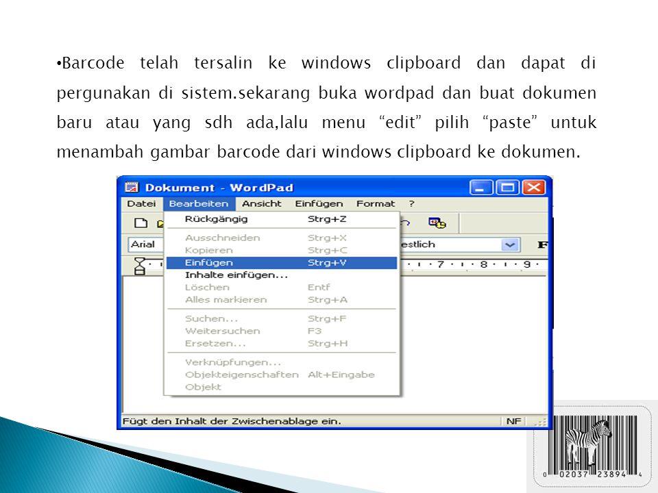 Barcode telah tersalin ke windows clipboard dan dapat di pergunakan di sistem.sekarang buka wordpad dan buat dokumen baru atau yang sdh ada,lalu menu edit pilih paste untuk menambah gambar barcode dari windows clipboard ke dokumen.