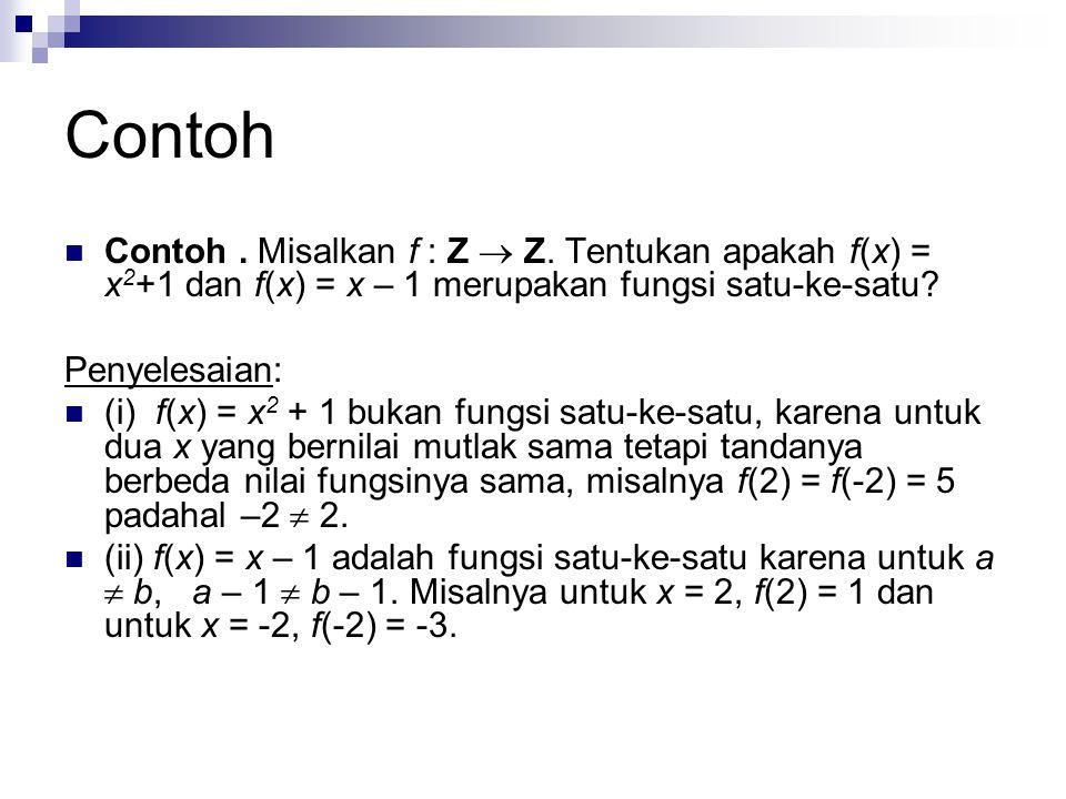 Contoh Contoh . Misalkan f : Z  Z. Tentukan apakah f(x) = x2+1 dan f(x) = x – 1 merupakan fungsi satu-ke-satu