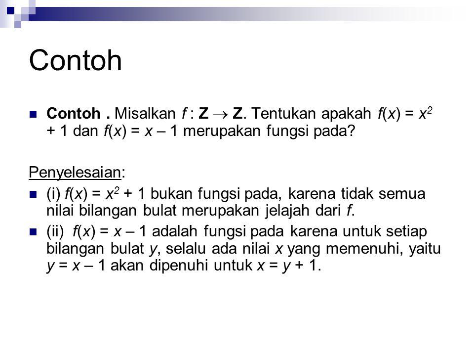 Contoh Contoh . Misalkan f : Z  Z. Tentukan apakah f(x) = x2 + 1 dan f(x) = x – 1 merupakan fungsi pada