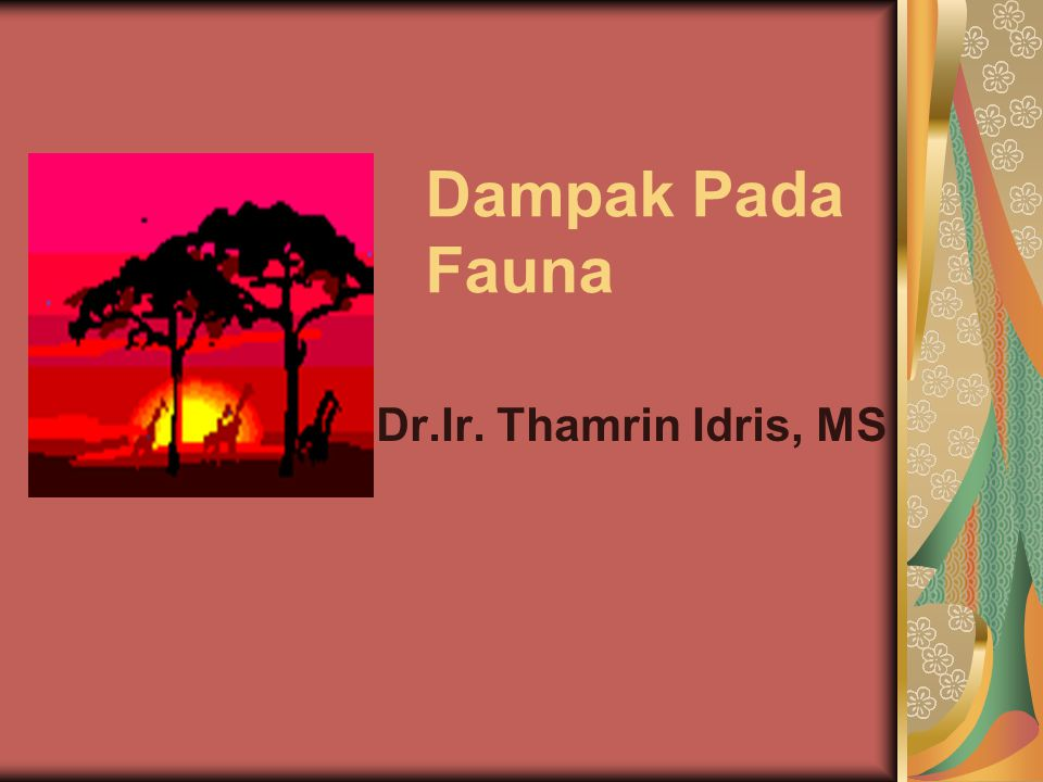 Dampak Pada Fauna Dr.Ir. Thamrin Idris, MS