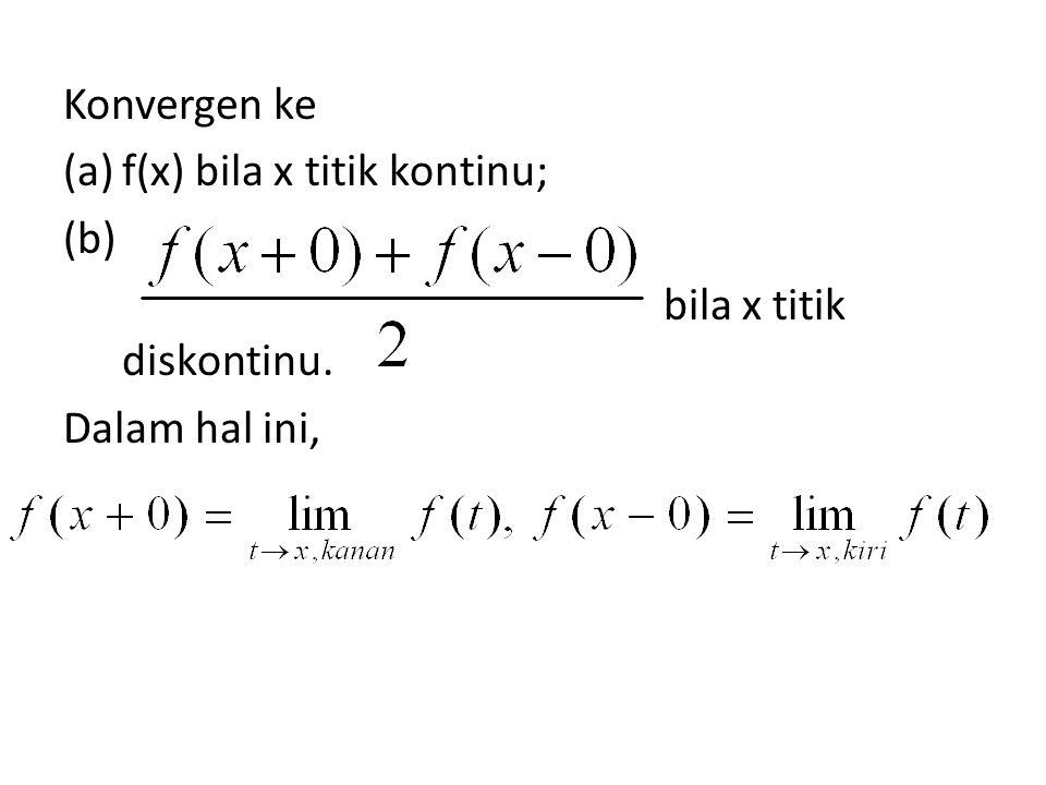 Konvergen ke f(x) bila x titik kontinu; bila x titik diskontinu. Dalam hal ini,