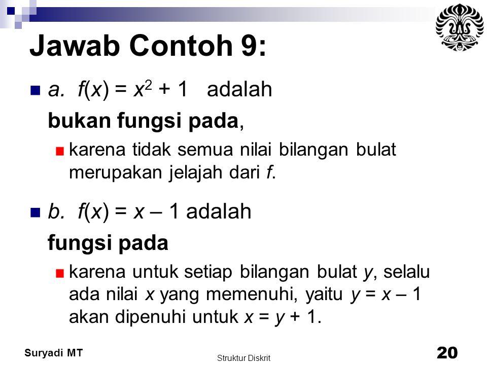 Jawab Contoh 9: a. f(x) = x2 + 1 adalah bukan fungsi pada,