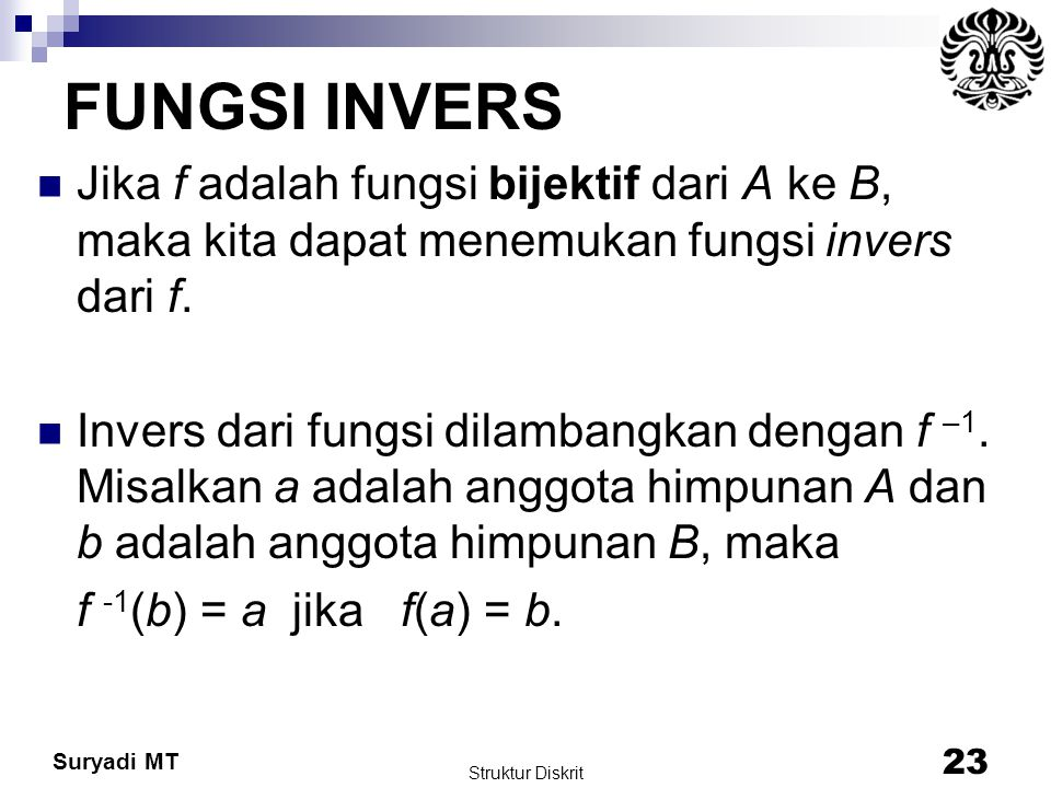 FUNGSI INVERS Jika f adalah fungsi bijektif dari A ke B, maka kita dapat menemukan fungsi invers dari f.