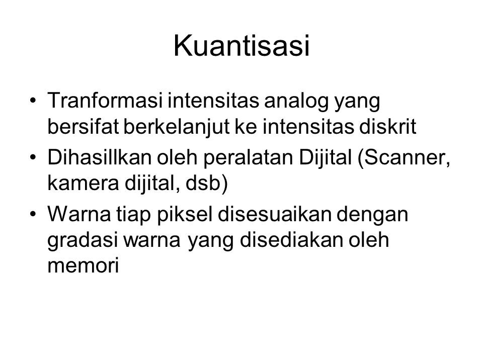 Kuantisasi Tranformasi intensitas analog yang bersifat berkelanjut ke intensitas diskrit.