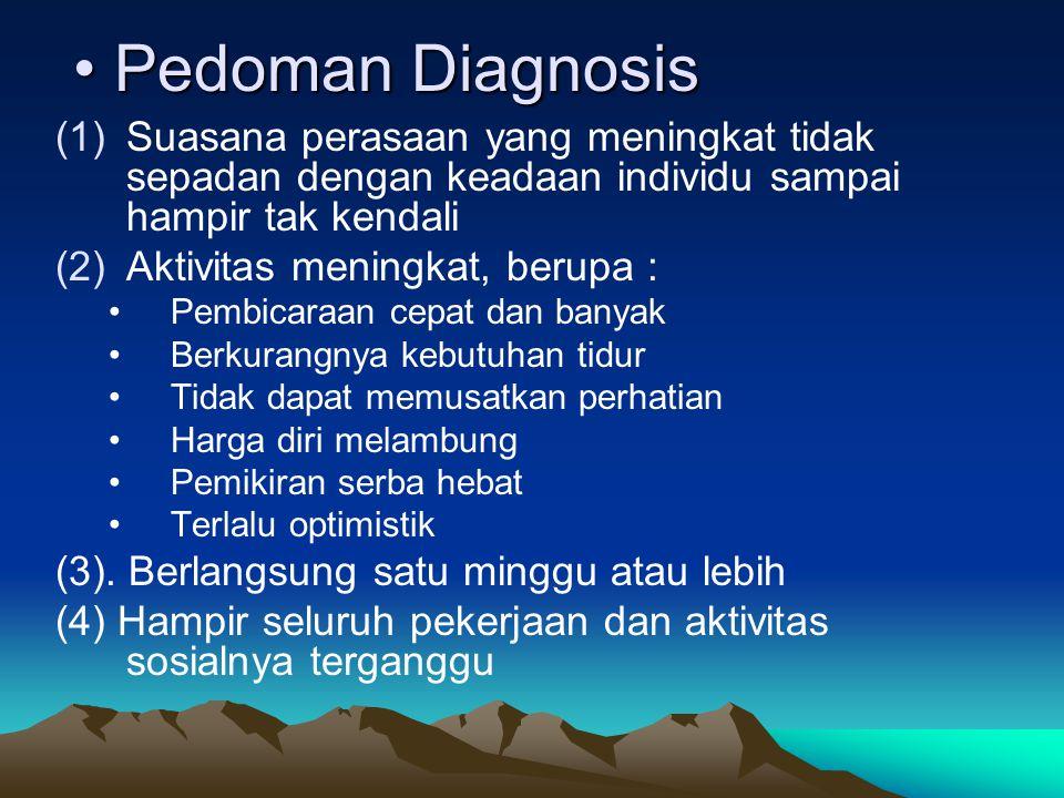 Pedoman Diagnosis Suasana perasaan yang meningkat tidak sepadan dengan keadaan individu sampai hampir tak kendali.