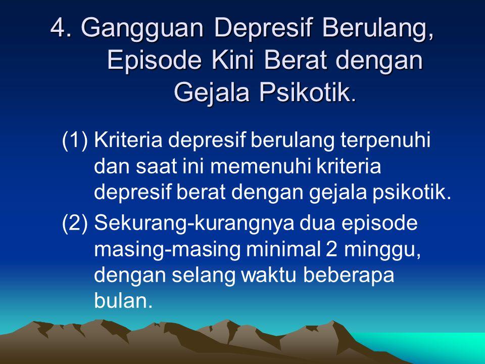 4. Gangguan Depresif Berulang, Episode Kini Berat dengan Gejala Psikotik.