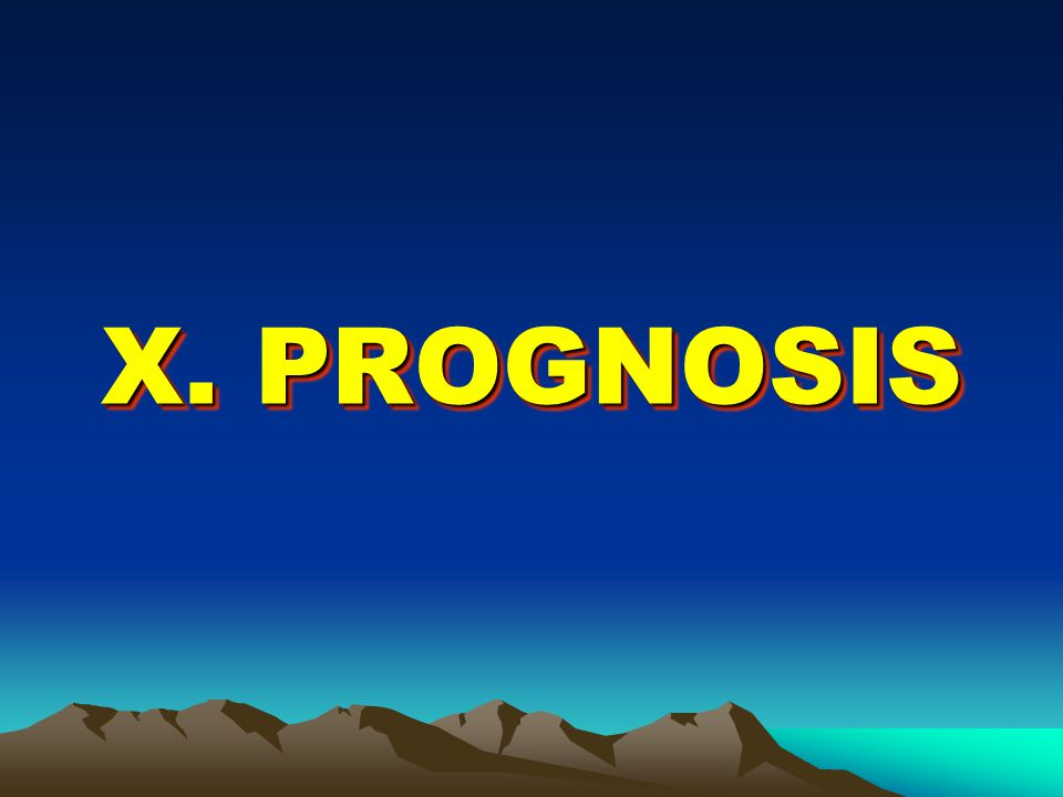 X. PROGNOSIS