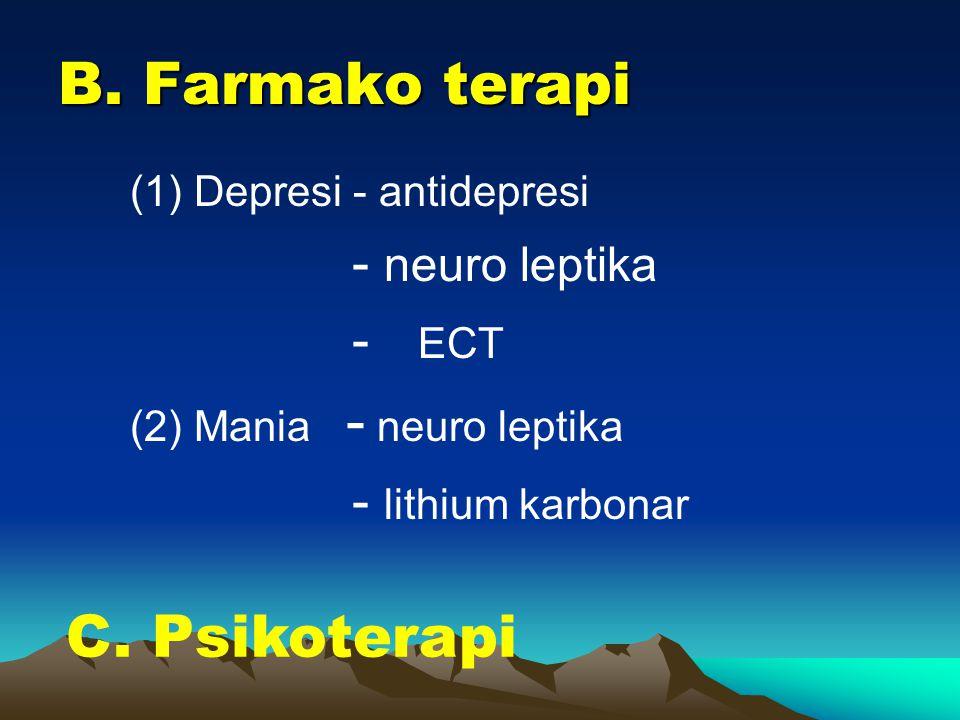 B. Farmako terapi C. Psikoterapi - neuro leptika - ECT