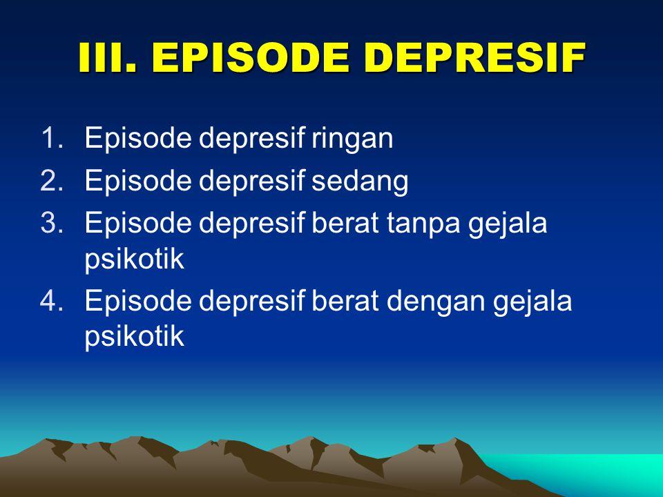 III. EPISODE DEPRESIF Episode depresif ringan Episode depresif sedang