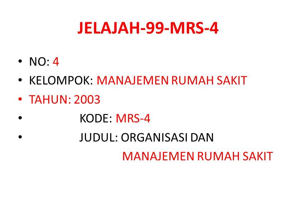 JELAJAH-99-MRS-4 NO: 4 KELOMPOK: MANAJEMEN RUMAH SAKIT TAHUN: 2003