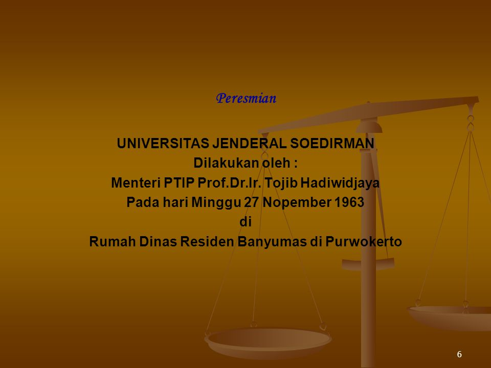 Peresmian UNIVERSITAS JENDERAL SOEDIRMAN Dilakukan oleh :