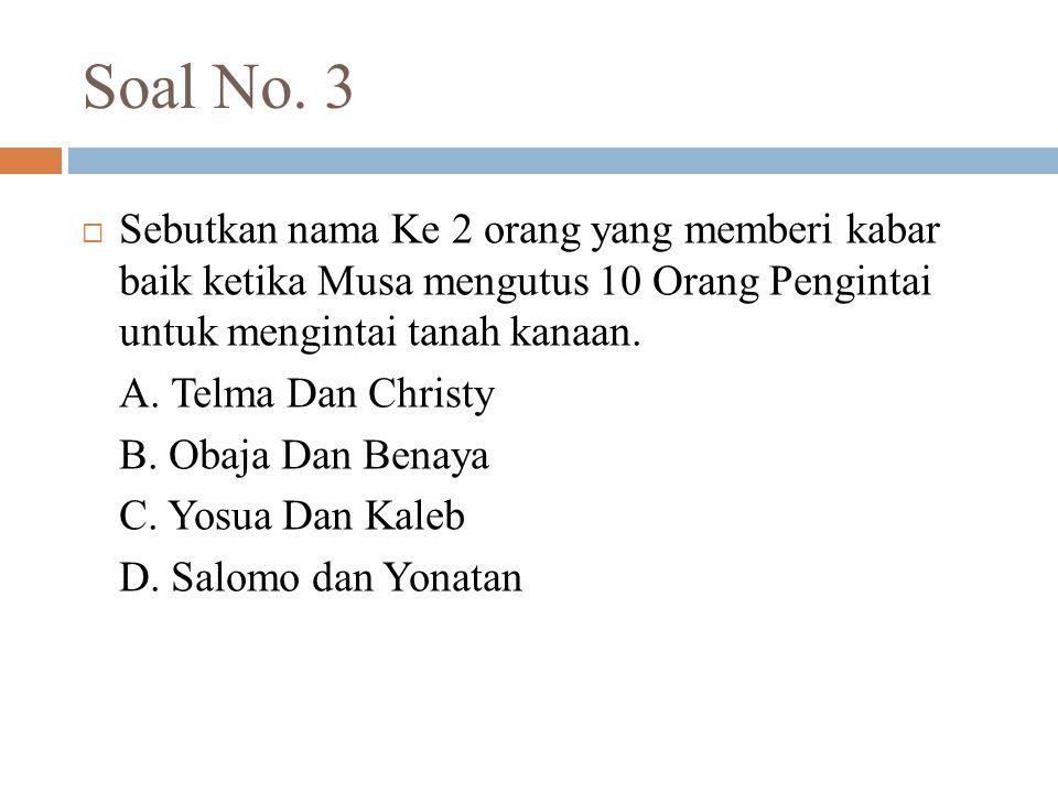 Soal No. 3 Sebutkan nama Ke 2 orang yang memberi kabar baik ketika Musa mengutus 10 Orang Pengintai untuk mengintai tanah kanaan.