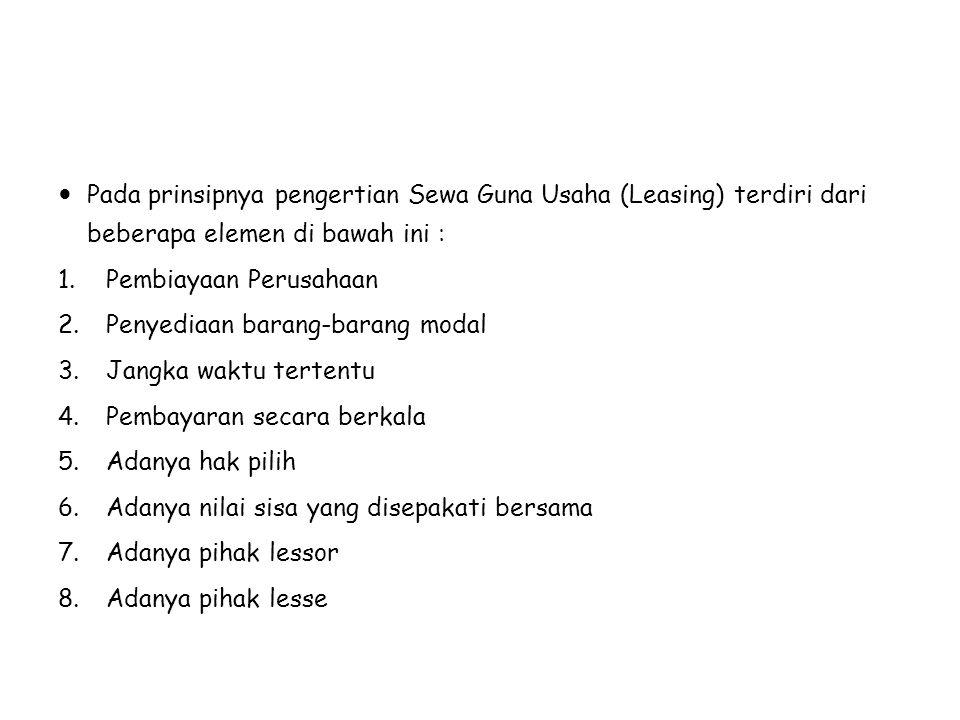 Pada prinsipnya pengertian Sewa Guna Usaha (Leasing) terdiri dari beberapa elemen di bawah ini :
