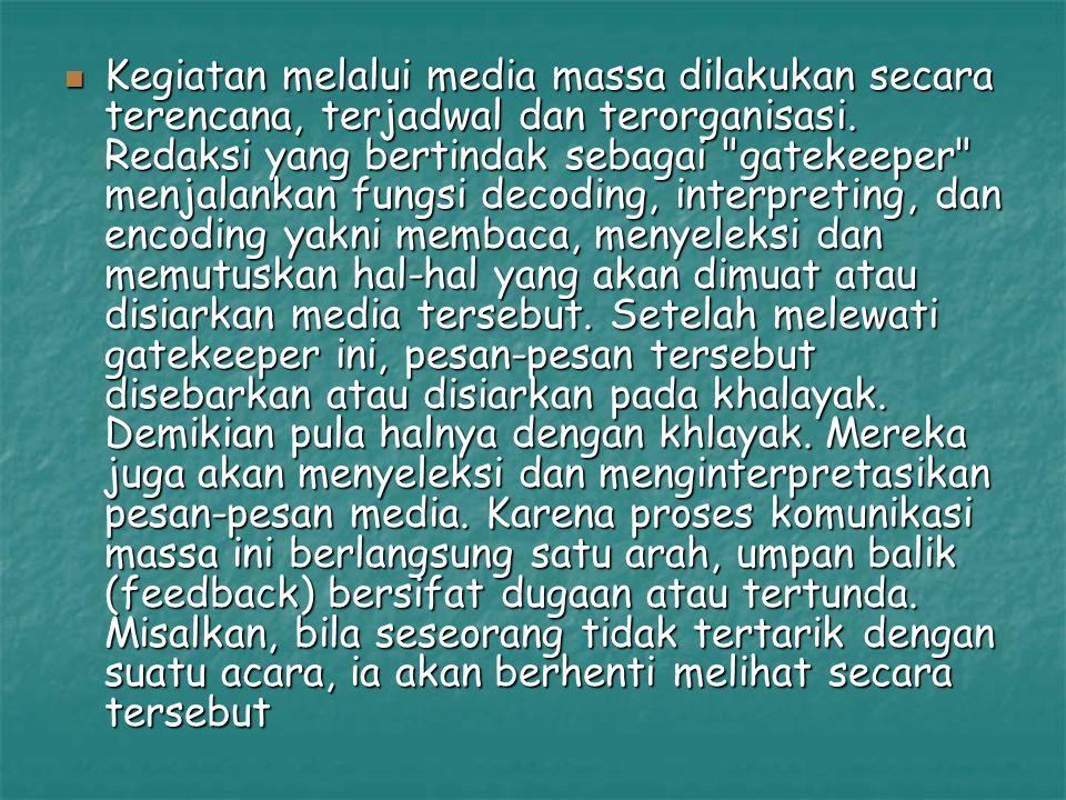 Kegiatan melalui media massa dilakukan secara terencana, terjadwal dan terorganisasi.
