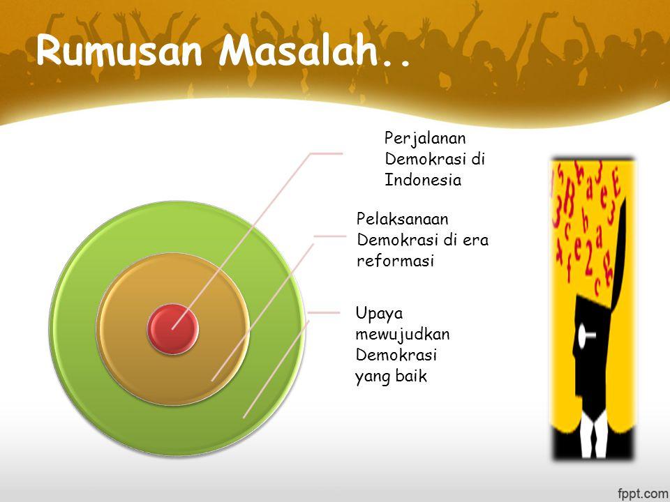 Rumusan Masalah.. Perjalanan Demokrasi di Indonesia