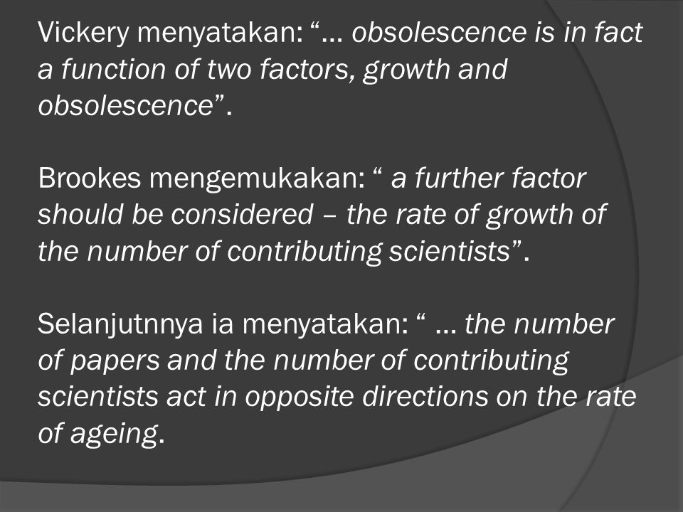 Vickery menyatakan: … obsolescence is in fact a function of two factors, growth and obsolescence .