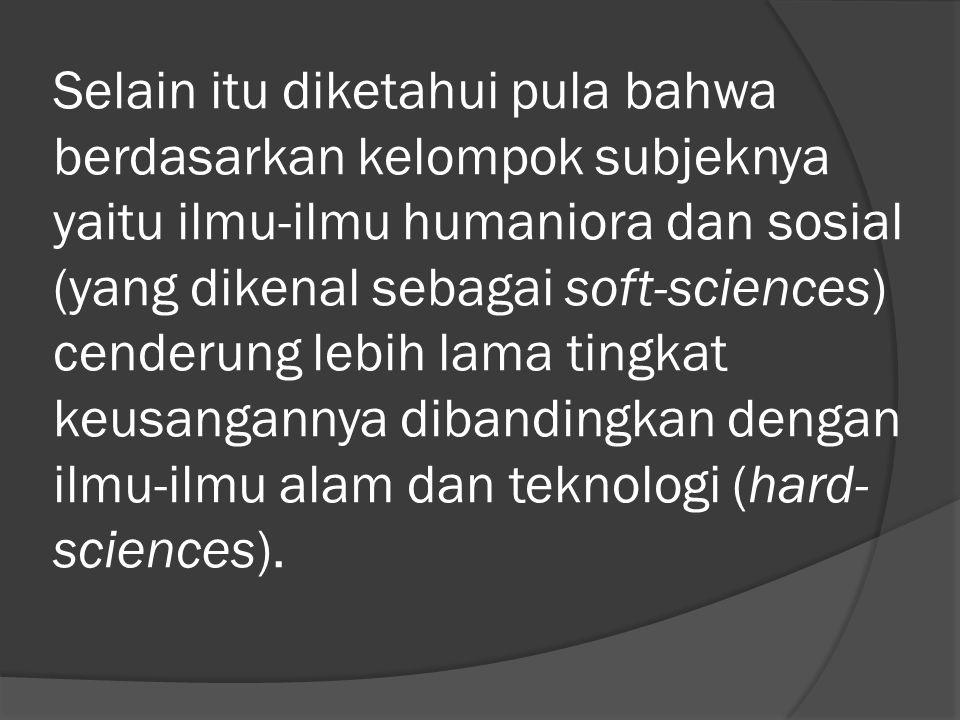 Selain itu diketahui pula bahwa berdasarkan kelompok subjeknya yaitu ilmu-ilmu humaniora dan sosial (yang dikenal sebagai soft-sciences) cenderung lebih lama tingkat keusangannya dibandingkan dengan ilmu-ilmu alam dan teknologi (hard-sciences).