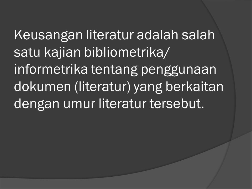 Keusangan literatur adalah salah satu kajian bibliometrika/ informetrika tentang penggunaan dokumen (literatur) yang berkaitan dengan umur literatur tersebut.