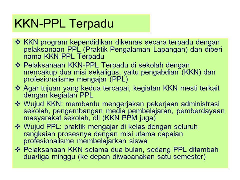 KKN-PPL Terpadu KKN program kependidikan dikemas secara terpadu dengan pelaksanaan PPL (Praktik Pengalaman Lapangan) dan diberi nama KKN-PPL Terpadu.