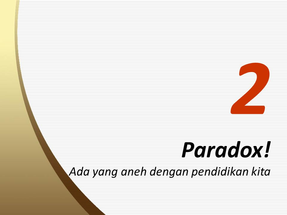 2 Paradox! Ada yang aneh dengan pendidikan kita
