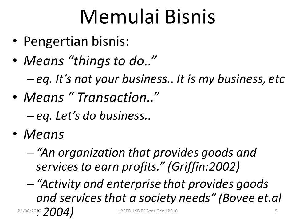 Memulai Bisnis Pengertian bisnis: Means things to do..