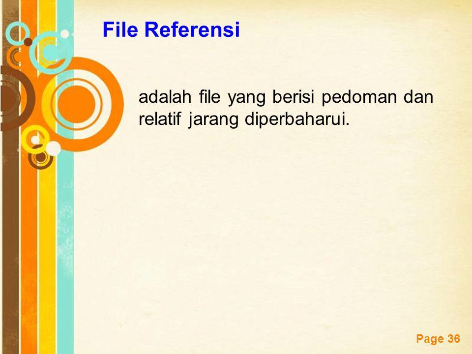 File Referensi adalah file yang berisi pedoman dan relatif jarang diperbaharui.