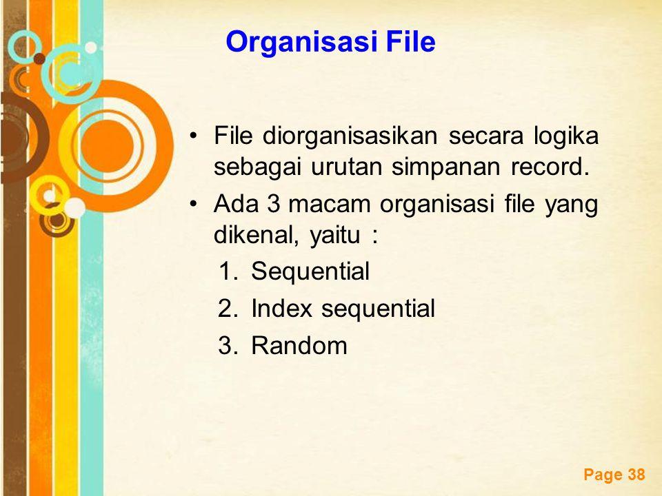 Organisasi File File diorganisasikan secara logika sebagai urutan simpanan record. Ada 3 macam organisasi file yang dikenal, yaitu :