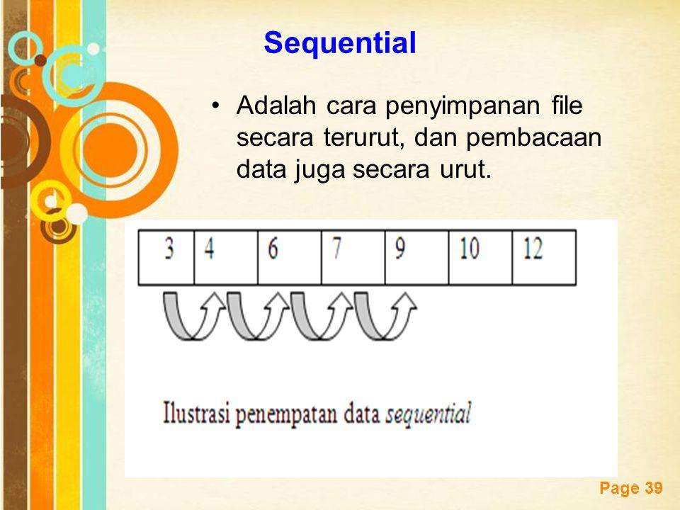 Sequential Adalah cara penyimpanan file secara terurut, dan pembacaan data juga secara urut.