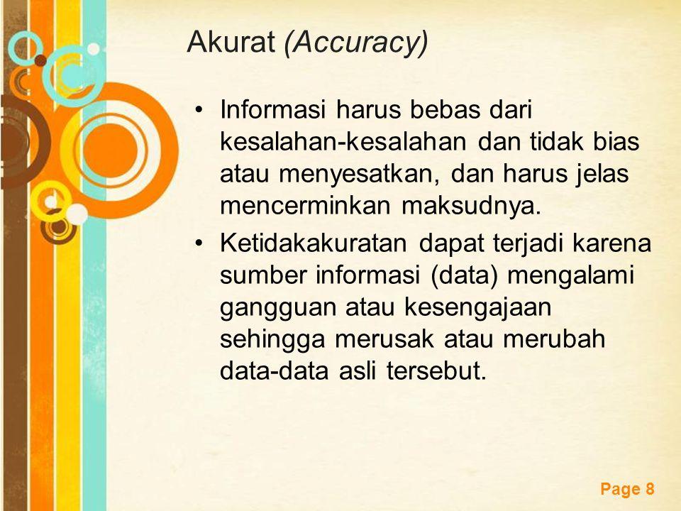 Akurat (Accuracy) Informasi harus bebas dari kesalahan-kesalahan dan tidak bias atau menyesatkan, dan harus jelas mencerminkan maksudnya.