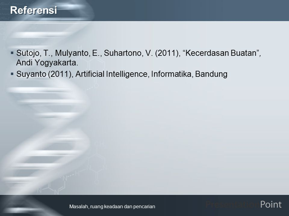 Referensi Sutojo, T., Mulyanto, E., Suhartono, V. (2011), Kecerdasan Buatan , Andi Yogyakarta.