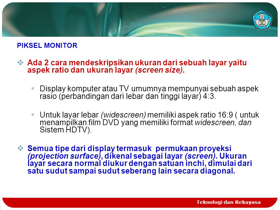 PIKSEL MONITOR Ada 2 cara mendeskripsikan ukuran dari sebuah layar yaitu aspek ratio dan ukuran layar (screen size).