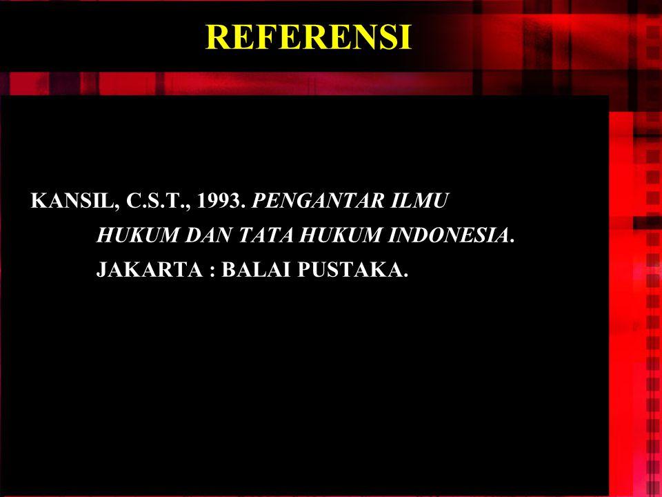 REFERENSI KANSIL, C.S.T., 1993. PENGANTAR ILMU HUKUM DAN TATA HUKUM INDONESIA.