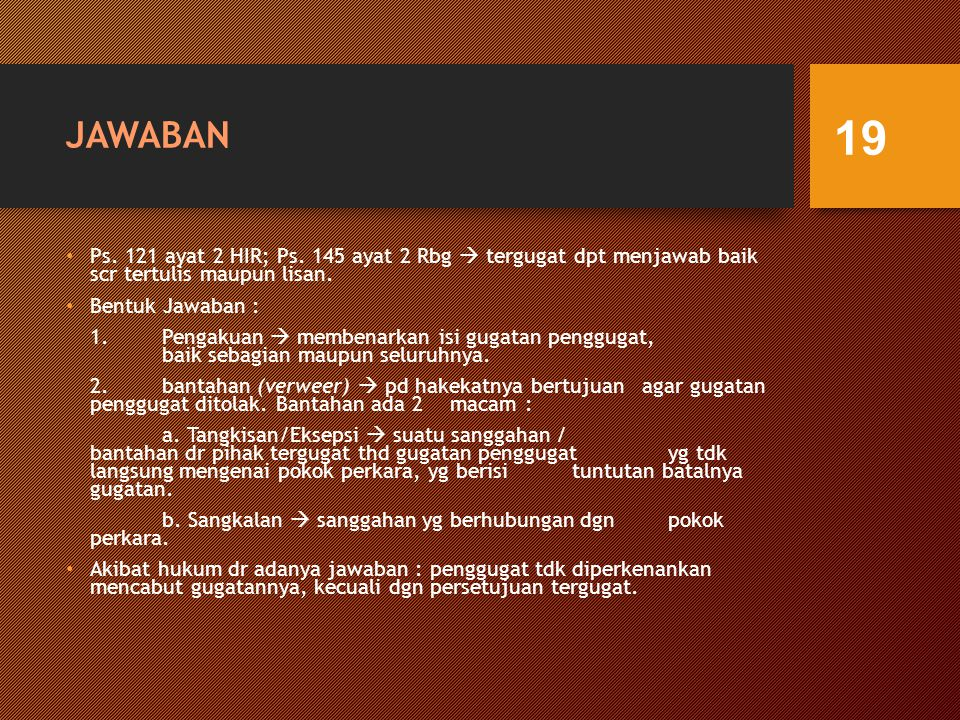 JAWABAN Ps. 121 ayat 2 HIR; Ps. 145 ayat 2 Rbg  tergugat dpt menjawab baik scr tertulis maupun lisan.