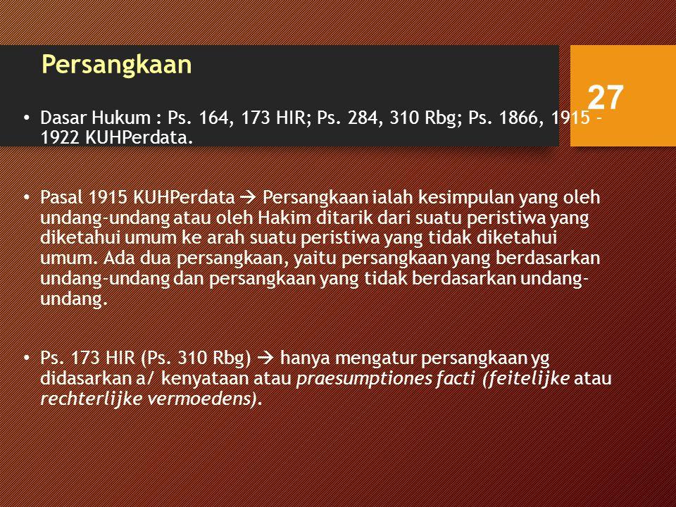 Persangkaan Dasar Hukum : Ps. 164, 173 HIR; Ps. 284, 310 Rbg; Ps. 1866, 1915 - 1922 KUHPerdata.