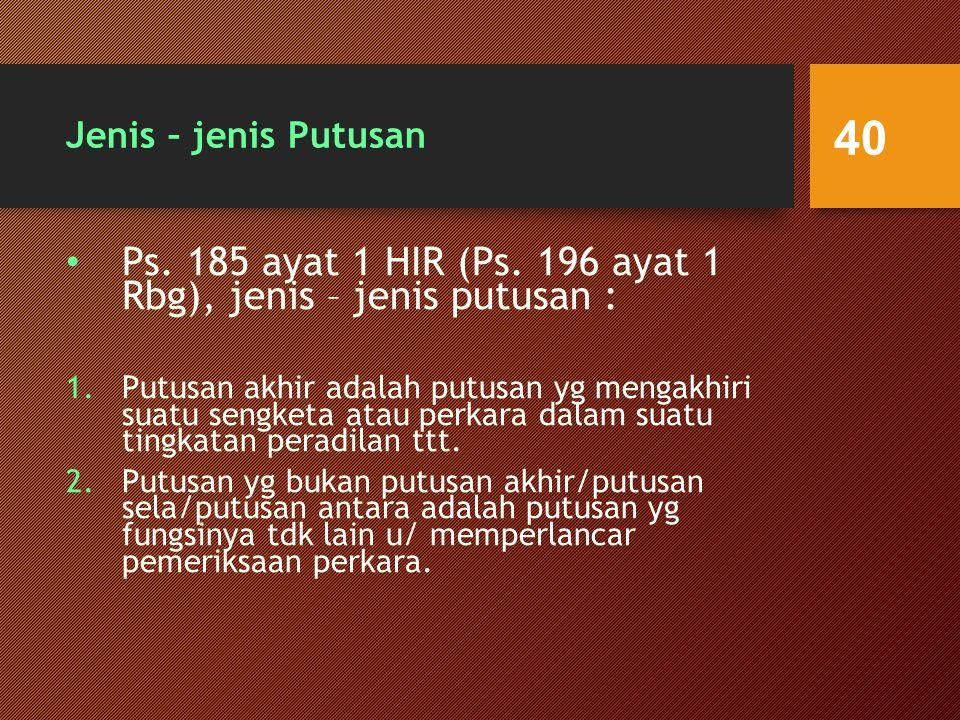 Ps. 185 ayat 1 HIR (Ps. 196 ayat 1 Rbg), jenis – jenis putusan :