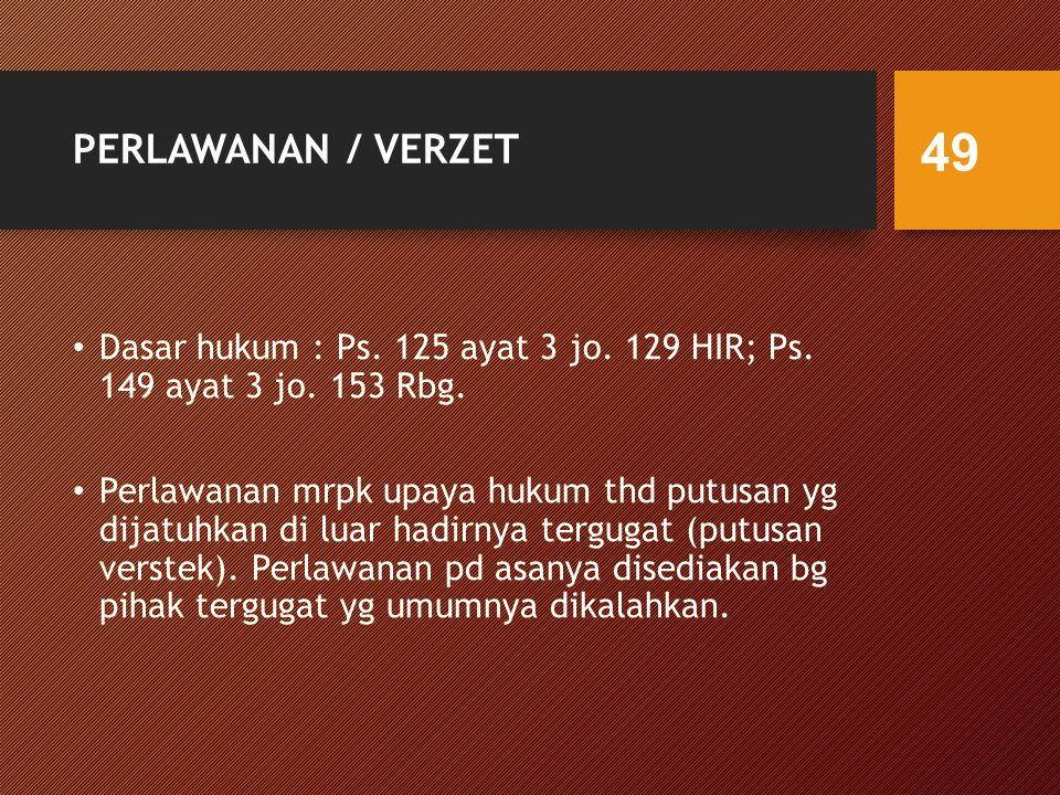 PERLAWANAN / VERZET Dasar hukum : Ps. 125 ayat 3 jo. 129 HIR; Ps. 149 ayat 3 jo. 153 Rbg.