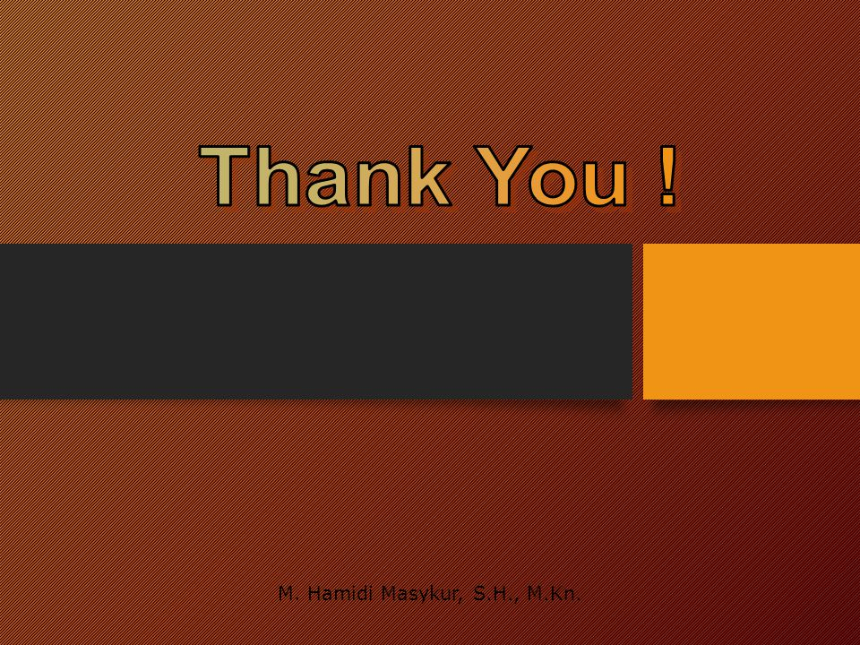 Thank You ! M. Hamidi Masykur, S.H., M.Kn.