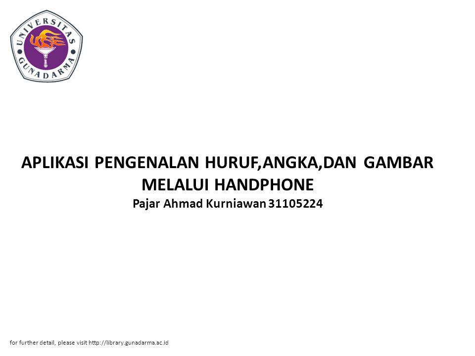 APLIKASI PENGENALAN HURUF,ANGKA,DAN GAMBAR MELALUI HANDPHONE Pajar Ahmad Kurniawan 31105224
