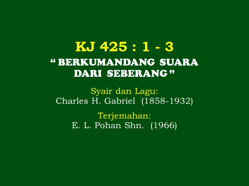 KJ 425 : 1 - 3 BERKUMANDANG SUARA DARI SEBERANG Syair dan Lagu: