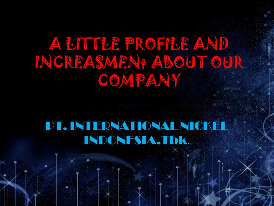 A LITTLE PROFILE AND INCREASMENt ABOUT OUR COMPANY