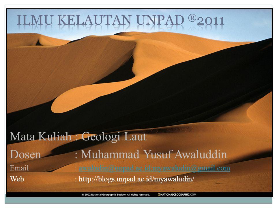 Ilmu kelautan unpad ®2011 Mata Kuliah : Geologi Laut