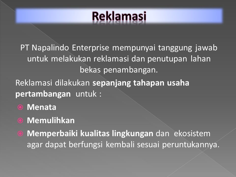 Reklamasi PT Napalindo Enterprise mempunyai tanggung jawab untuk melakukan reklamasi dan penutupan lahan bekas penambangan.