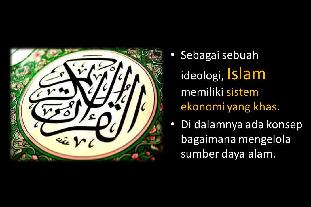 Sebagai sebuah ideologi, Islam memiliki sistem ekonomi yang khas.