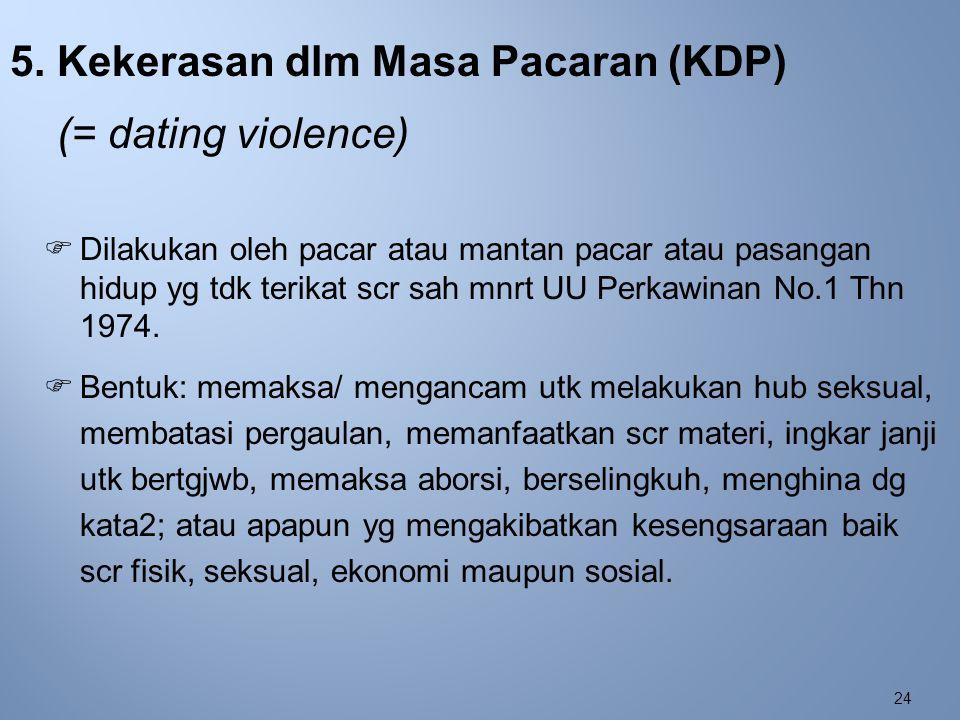5. Kekerasan dlm Masa Pacaran (KDP) (= dating violence)