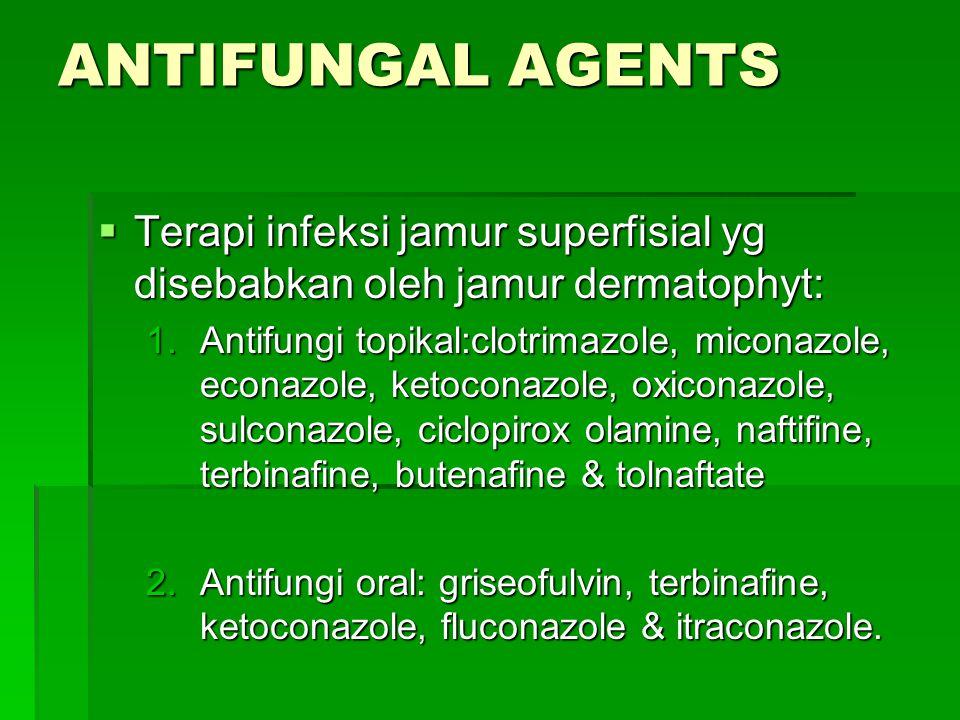 Antifungal Agents Terapi infeksi jamur superfisial yg disebabkan oleh jamur dermatophyt: