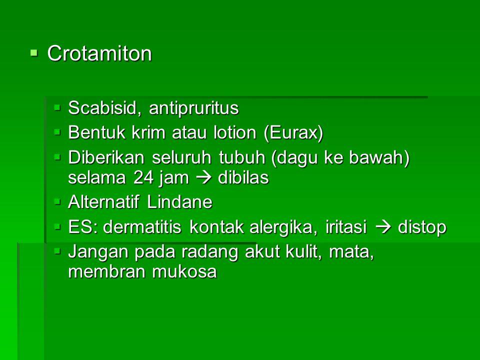 Crotamiton Scabisid, antipruritus Bentuk krim atau lotion (Eurax)